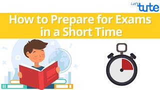 How to Prepare for Exams in a Short Time? | Exam Preparation Tips for Students | Letstute