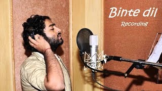 Binte dil song making by Arijit Singh