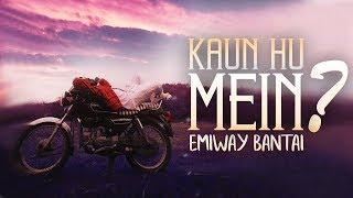 EMIWAY-KAUN HU MEIN (OFFICIAL VIDEO)