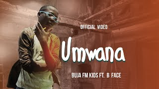 Umwana By Buja FM Kids Ft B Face