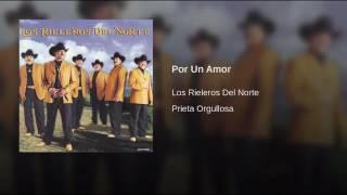 Los Rieleros Del Norte -Por Un Amor