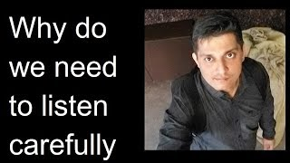 Why do we need to listen carefully