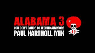 Alabama 3 - You Don't Dance To Techno Anymore (Paul Hartnoll Mix)