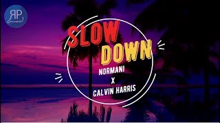 Normani X Calvin Harris   Slow Down ( Lyrics VIdeo )