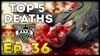 Top 5 Deaths of the Week in GTA 5! (Episode #36) [GTA V Funny & Awesome Deaths]