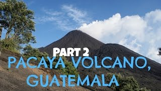 The Journey | Part 2 | Pacaya Volcano! Antigua, Guatemala
