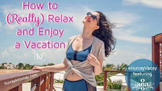 How to Really Relax on your Vacation - Hurray Kimmay