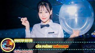 Nonstop DJ 2019 - Căn Phòng Thác Loạn - Nhạc DJ Phiêu SML 2019 - Châu Đen Mix