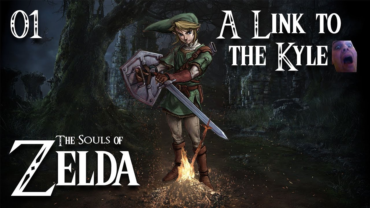 The Souls of Zelda: A Link to the Kyle [Part 01]