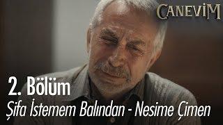 Şifa İstemem Balından   Nesime Çimen   Canevim 2. Bölüm