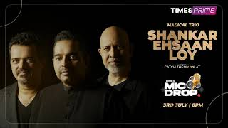 Shankar Ehsaan Loy playing your favorites LIVE on 3rd July! | TimesMicDrop