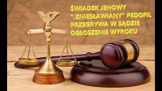"""Świadkowie Jehowy – Pierwszy """" zniesławiany """" pedofil w Polsce przegrywa proces. Ogłoszenie wyroku."""