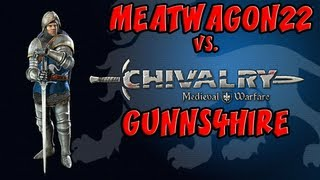 Chivalry Duel: Meatwagon22 vs.GUNNS4HIRE