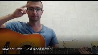 Dave Not Dave   Cold Blood (cover)