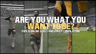 FIFA 15 | Are You What You Want To Be? | Online Goals & Skills Compilation | HD