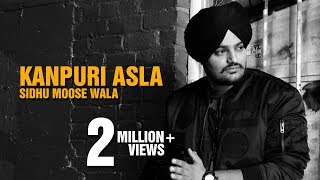 Kanpuri Asla | Sidhu Moose Wala | New Punjabi Song 2017
