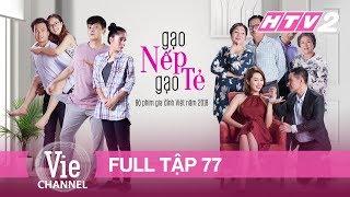 #77 GẠO NẾP GẠO TẺ | Phim Gia Đình Việt 2018