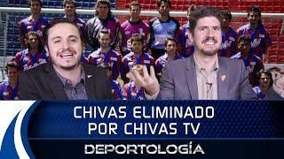 CHIVAS ELIMINADO POR CHIVAS TV - DEPORTOLOGÍA