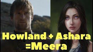 Howland + Ashara = Meera. A theory