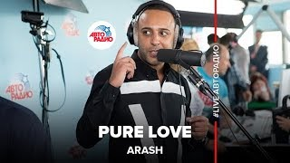 🅰️ Arash – Pure Love (LIVE @ Авторадио)