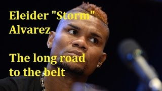 "Eleider ""Storm"" Alvarez: The long road to the belt"