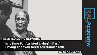 """Is It Time For Assisted Living? - Part 1 - Having The """"You Need Assistance"""" Talk - by Gene Guarino"""