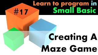 #17 Learn Small Basic Programming - Creating A Maze Game