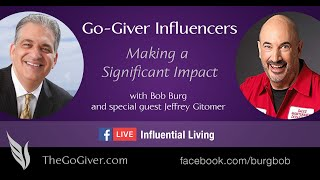 028 Go-Giver Influencers with Bob Burg FB LIVE - Influential Living with Jeffrey Gitomer