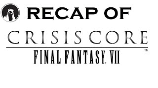 What happened in Crisis Core: Final Fantasy VII? (RECAPitation)