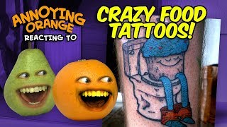 Annoying Orange - Reacting to CRAZY FOOD TATTOOS!