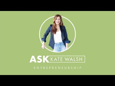 Ask Kate Walsh | Entrepreneurship | Kate Walsh