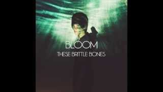 THESE BRITTLE BONES // Bloom (Official Lyric Video)