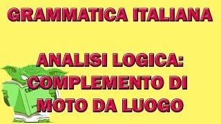 61. Grammatica italiana - Analisi logica: il complemento di moto da luogo