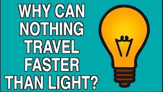 WHY CAN NOTHING TRAVEL FASTER THAN THE SPEED OF LIGHT?