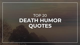 TOP 20 Death Humor Quotes | Daily Quotes | Quotes For Pictures | Motivational Quotes