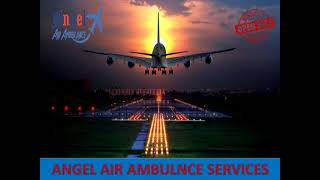 Transfer Patient with Angel Air and Train Ambulance Service in Dibrugarh