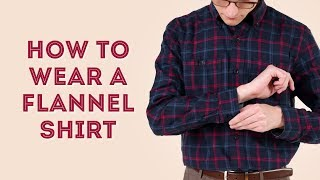 How to Wear a Flannel Shirt - Style Tips for Flannels (Beyond Plaid)