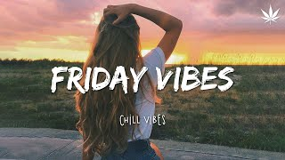 Friday Friday 🌻 Chill Vibes - Chill out music mix playlist