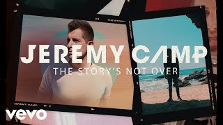 Jeremy Camp The Story S Not Over