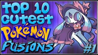 Top 10 Cutest Pokémon Fusions [Ep.1]