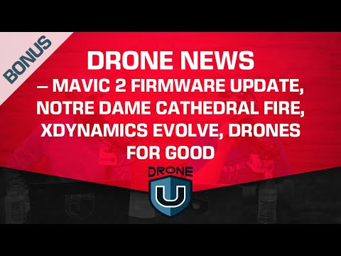 drone-news-–-mavic-2-firmware-update-notre-dame-cathedral-fire-xdynamics-evolve-drones-for-good