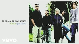 La Oreja De Van Gogh - Dicen Que Dicen