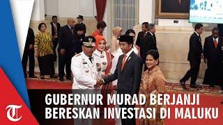 Baru Dilantik, Gubernur Murad Ismail Bakal Bereskan Investasi di Maluku