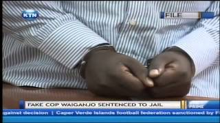 Fake Cop Waiganjo Jailed For 2 Years
