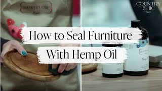 How To Seal And Protect Your Furniture With Hemp Oil | Country Chic Paint Hemp Oil