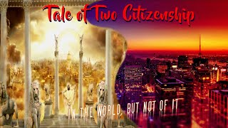 Tale of Two Citizenships - In The World, But Not of It