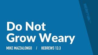 Do Not Grow Weary (Hebrews 12) | Mike Mazzalongo | BibleTalk.tv