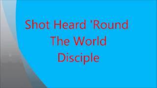 Shot Heard 'Round The World -  Disciple