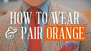 Orange: Underrated Color In Menswear & How To Wear & Combine It With Classic Mens Clothing