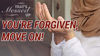 You're Forgiven, Move On!   That's Messed Up!   Nouman Ali Khan